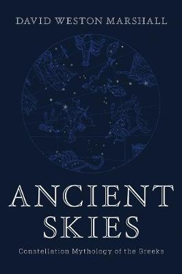 Ancient Skies - Constellation Mythology of the Greeks by David Weston Marshall