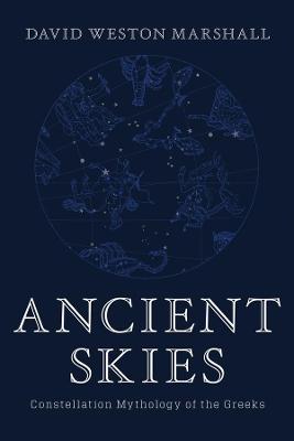 Ancient Skies - Constellation Mythology of the Greeks by David Weston Marshall