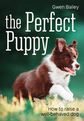 The Perfect Puppy by Gwen Bailey