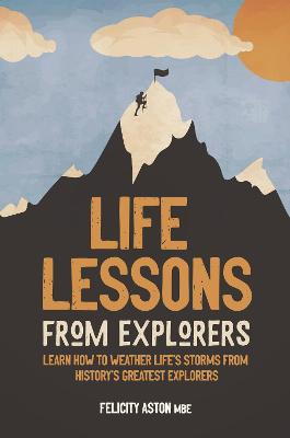 Life Lessons from Explorers: How to scale life's summits and think like an explorer book