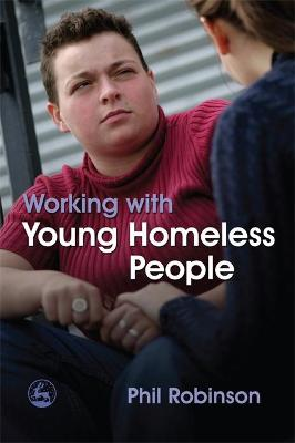 Working with Young Homeless People by Phil Robinson