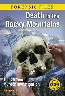 Forensic Files: Death In The Rocky Mountains by Olivia Gordon