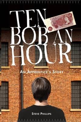 Ten Bob an Hour by Steve Phillips