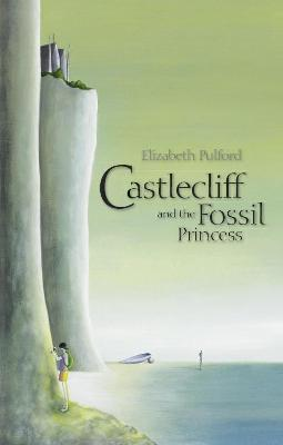 Castlecliff And The Fossil Princess by Elizabeth Pulford