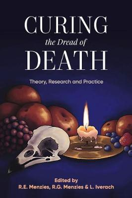 Curing the Dread of Death: Theory, Research and Practice: 2018 by Rachel E. Menzies