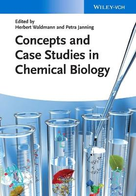 Concepts and Case Studies in Chemical Biology by Herbert Waldmann