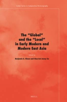 'Global' and the 'Local' in Early Modern and Modern East Asia by Benjamin A. Elman