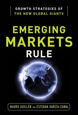 Emerging Markets Rule: Growth Strategies of the New Global Giants by Mauro F. Guillena