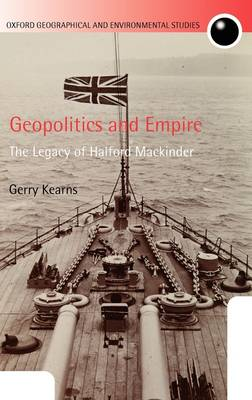 Geopolitics and Empire: The Legacy of Halford Mackinder by Gerry Kearns