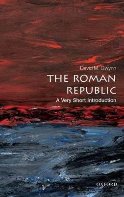 The Roman Republic: A Very Short Introduction by David M. Gwynn