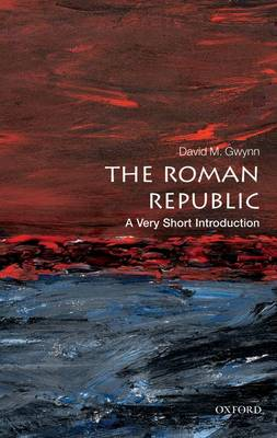 The Roman Republic: A Very Short Introduction by David M. Gwynn