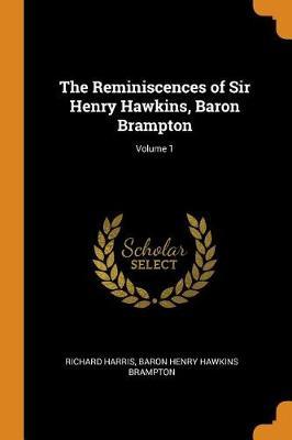 The Reminiscences of Sir Henry Hawkins, Baron Brampton; Volume 1 by Richard Harris