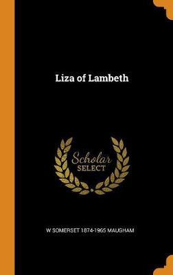 Liza of Lambeth by W Somerset 1874-1965 Maugham