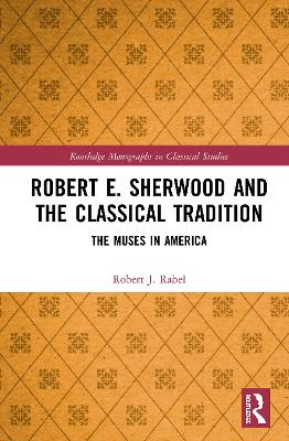 Robert E. Sherwood and the Classical Tradition: The Muses in America book