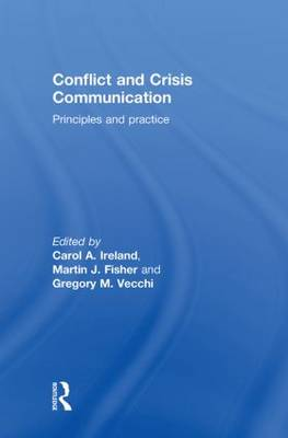 Conflict and Crisis Communication by Carol A. Ireland