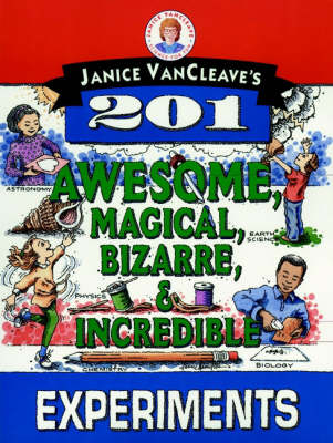 Janice VanCleave's 201 Awesome, Magical, Bizarre, & Incredible Experiments by Janice VanCleave