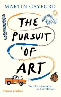 The Pursuit of Art: Travels, Encounters and Revelations by Martin Gayford