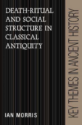 Death-Ritual and Social Structure in Classical Antiquity by Ian Morris