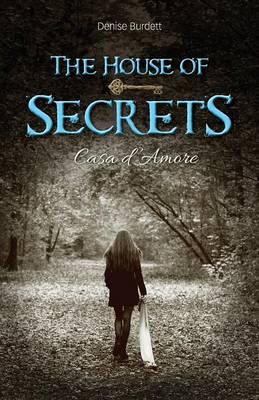 The House of Secrets: Casa D'Amore by Denise Burdett