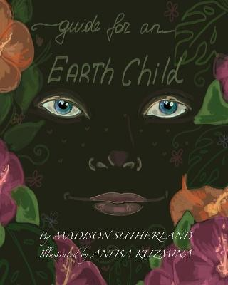 Guide for an Earth Child by Madison Sutherland