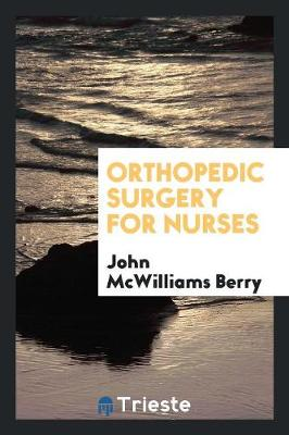 Orthopedic Surgery for Nurses by John McWilliams Berry
