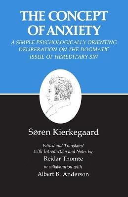 Kierkegaard's Writings, VIII, Volume 8: Concept of Anxiety: A Simple Psychologically Orienting Deliberation on the Dogmatic Issue of Hereditary Sin by Soren Kierkegaard