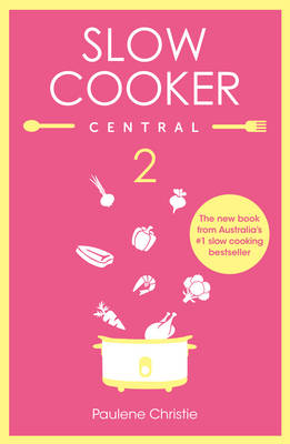 Slow Cooker Central 2 by Paulene Christie