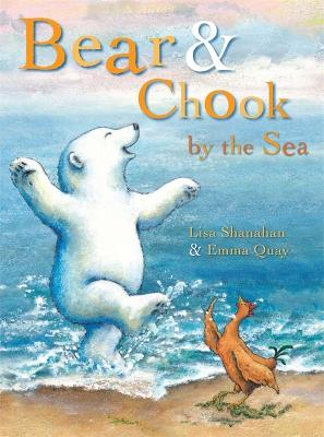 Bear and Chook by the Sea by Lisa Shanahan