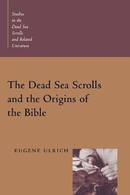 Dead Sea Scrolls and the Origins of the Bible by Eugene C. Ulrich