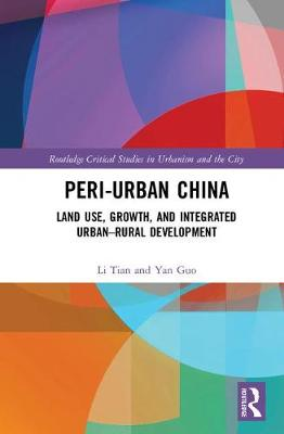 Peri-Urban China: Land Use, Growth, and Integrated Urban-Rural Development book