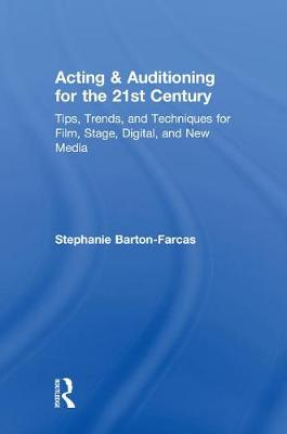Acting & Auditioning for the 21st Century: Tips, Trends, and Techniques for Digital and New Media by Stephanie Barton Farcas