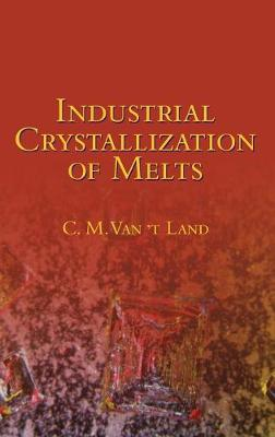 Industrial Crystallization of Melts by C.M. Van 't Land