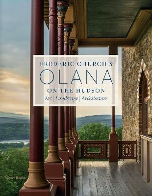 Frederic Church's Olana on the Hudson: Art, Landscape, Architecture by Larry Lederman