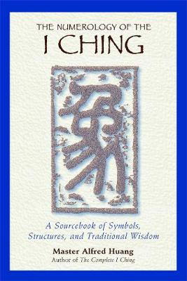 The Numerology of the I Ching by Alfred Huang