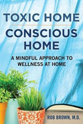 Toxic Home/Conscious Home by Rob Brown