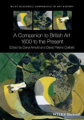 A Companion to British Art by Dana Arnold