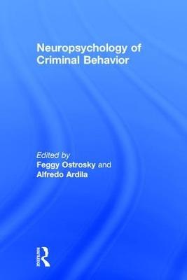 Neuropsychology of Criminal Behavior by Feggy Ostrosky