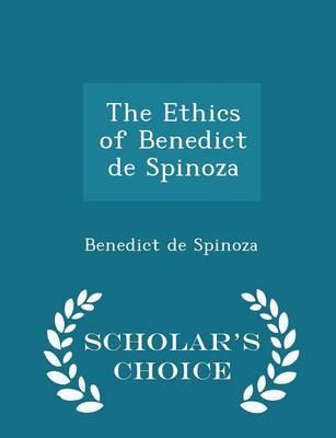 The Ethics of Benedict de Spinoza - Scholar's Choice Edition by Benedict De Spinoza