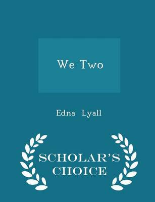 We Two - Scholar's Choice Edition by Edna Lyall