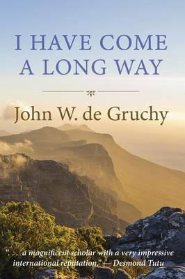 I Have Come a Long Way by John W. De Gruchy