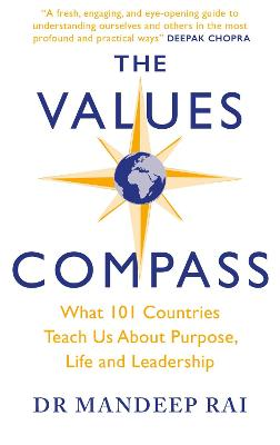 The Values Compass: [*THE SUNDAY TIMES BUSINESS BESTSELLER*] What 101 Countries Teach Us About Purpose, Life and Leadership by Mandeep Rai