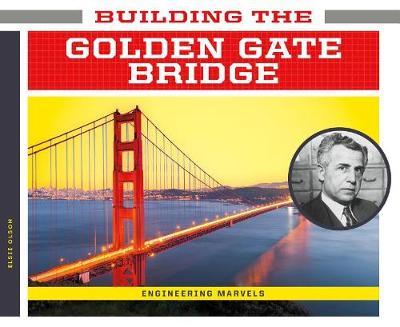 Building the Golden Gate Bridge by Elsie Olson