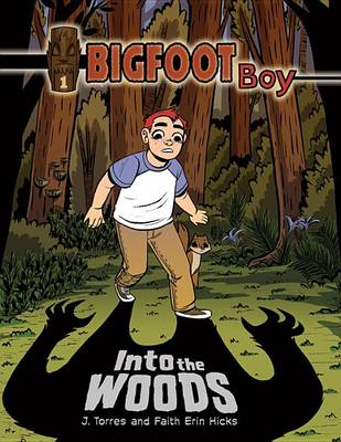 Bigfoot Boy Bk 1: Into the Woods by J Torres