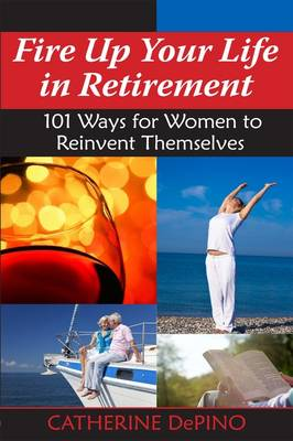 Fire Up Your Life in Retirement by Catherine S. DePino