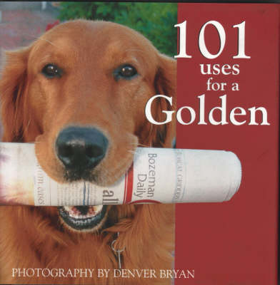 101 Uses for a Golden Retriever by Willow Creek Press