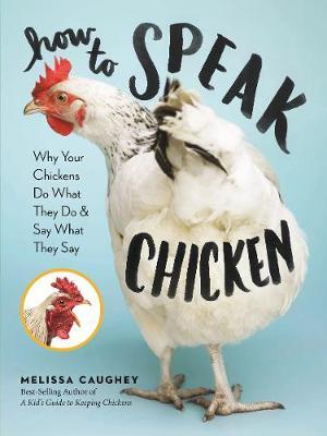 How to Speak Chicken by Melissa Caughey