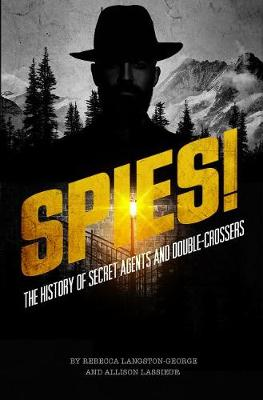 Spies!: The History of Secret Agents and Double-Crossers by Rebecca Langston-George