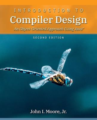 Introduction to Compiler Design: An Object-Oriented Approach Using Java(R) by John I Moore