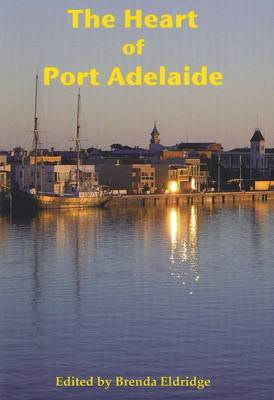 Heart of Port Adelaide by Eldridge Brenda