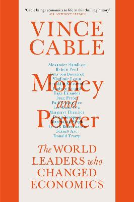 Money and Power: The World Leaders Who Changed Economics by Vince Cable